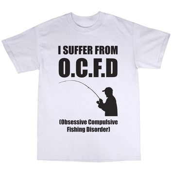 I Suffer From O.C.F.D. Obsessive Compulsive Fishing Disorder Printed T-Shirt - Men's Crew Neck Novelty T-Shirt