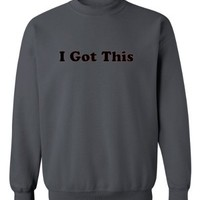 Mashed Clothing I Got This Adult Sweatshirt (Charcoal, Large)