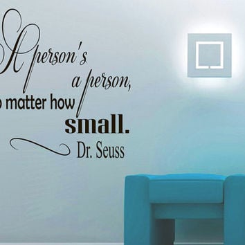 Wall Vinyl Decal Quote Sticker Home Decor Art Mural A person's a person no matter how small Dr. Seuss Z167