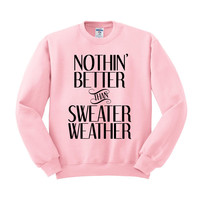 Nothing Better Than Sweater Weather Crewneck Sweatshirt