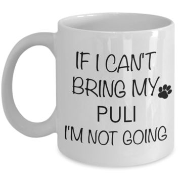 Puli Dog Gifts If I Can't Bring My Puli I'm Not Going  Mug Ceramic Coffee Cup