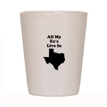 All My Exs Live In Texas Shot Glass