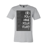 Did You Have Your Fun? T-Shirt - R5