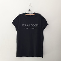 It's all good baby tshirt for women tshirts cool shirts for women gifts teen shirts for women cute shirt top tumblr funny fall winter summer