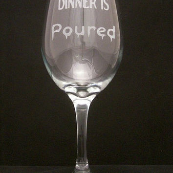 Dinner is Poured Set of Wine Glasses, Birthday gifts, Bridal shower gifts, Wedding gifts