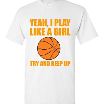 Yeah, I Play Like a Girl Try and Keep Up Youth Sizes