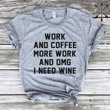 Work And Coffee More Work And OMG I Need WINE T-Shirt Workout Tee Funny Graphic Casual Tops Hipster Tumblr Clothing tshirt