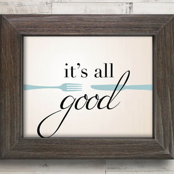 It's all Good Kitchen Sign - Kitchen Art - Kitchen Wall Art - Fork and Knife Prints - Dining Room Art - Dining Room Prints - Dining Decor