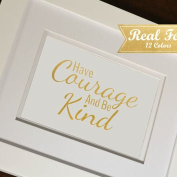 "Inspirational Real Gold Foil Print With Frame (Optional) ""Have Courage And Be Kind"" Housewarming Gift,Wedding Present,Nursery Decor, Teacher"
