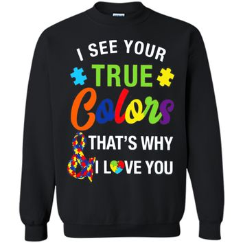 i see your true colors that why i love you autism t shirt