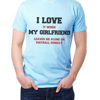 I Love It When Girlfriend Leaves Me Alone On Football Sundays - Mens Sports Funny Tshirt - Boyfriend Gift 2075