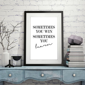 "Digital Download print Typography Art ""Sometimes You Win, Sometimes you Learn"" Nordic Design Wall Art Poster Print"