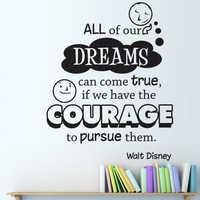 """Vinyl Wall Decal Sticker """"All of our dreams can come true, if we have the courage to pursue them."""" -Walt Disney Quote OS_DC301s"""