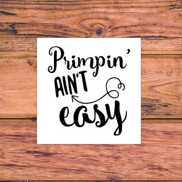 Primpin' Ain't Easy | Makeup Decal | Sassy Decal | Southern Decal | Country Decal | Car Truck Vinyl Decal | Princess Decal | Queen | 345