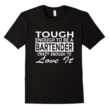 Tough Enough To Be A Bartender - Crazy Enough To Love It - Unisex T-shirt