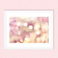 "Bokeh photography, ""dream passionately""typography,quote,dreamy,nursery,whimsical,pink,yellow,pastel,Christmas,fine art print,inspirational"