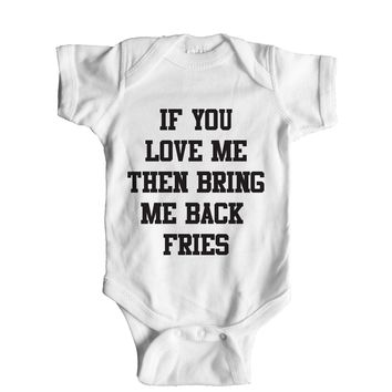 If You Really Love Me Then Bring Me Back Fries  Baby Onesuit
