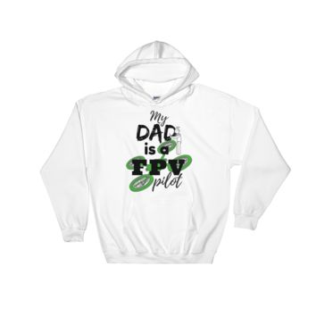 My DAD is a FPV pilot graphics Hooded Sweatshirt