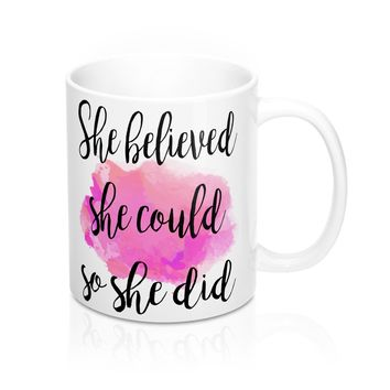 She believed she could so she did  Quote Mug