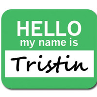 Tristin Hello My Name Is Mouse Pad