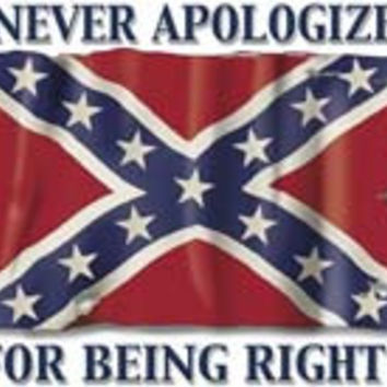 Never Apologize For Being Right Confederate T-shirt