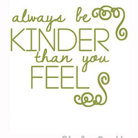 Always be KINDER than you FEEL - Original Print