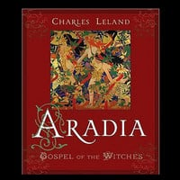 Aradia Gospel of the Witches by Charley Leland