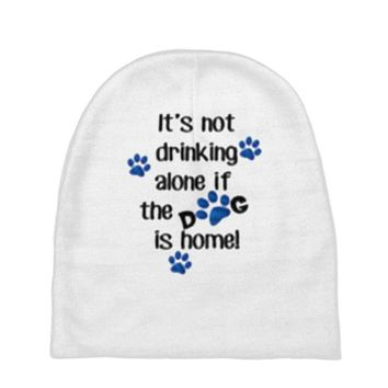 IT'S NOT DRINKING ALONE IF THE DOG IS HOME! Baby Beanies