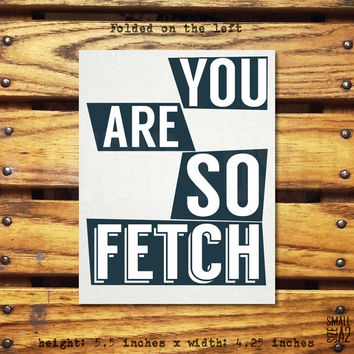 You Are So Fetch!/Mean Girls Reference Greeting Card/A2/4.25x5.5 Inch Card/Blank Inside/Custom text options/Envelope Included