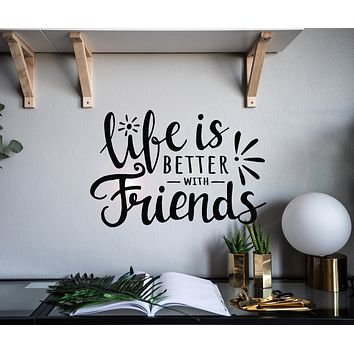 Vinyl Wall Decal Life Better With Friends Inspiration Phrase Teen Room Stickers Mural 22.5 in x 15 in gz175