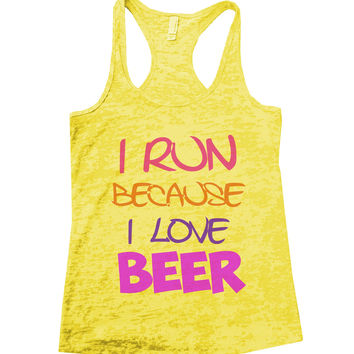 I Run Because I Love Beer Burnout Tank Top By BurnoutTankTops.com - 547