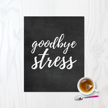 Goodbye Stress Inspirational Wall Art Kitchen Art Print Chalkboard Poster Typography Wall Art Kitchen Wall Decor Printable Digital Download
