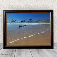 Entry Way Wall Art, Focus on the good Photo Quote Print - Art Print- Instant Download -  Pismo Beach Photograph