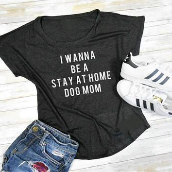 I Wanna Be A Stay At Home Dog Mom T-Shirt Graphic Dog Shirt Girl Love Dog Tees Lady High Quality Cotton Top Outfits Summer S-3XL