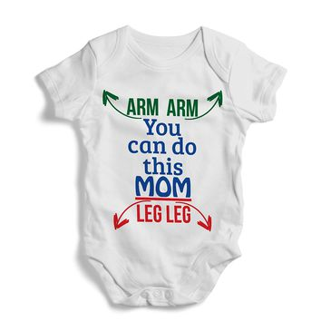 Arm Leg You can do this MOM - Onesuit, Funny, Humor, Baby Bodysuit, Romper, One Piece,New born