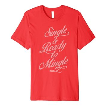 Valentine's Day Single And Ready To Mingle Premium T-Shirt