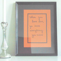 When you have love - black on orange - DIN A4 - Wall Art Print handmade written - original by misssfaith