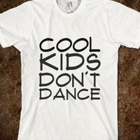 COOL KIDS DON'T DANCE TEE