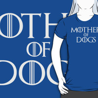 Mother of Dogs - Game of Thrones Parody T Shirt
