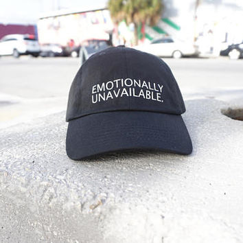 Emotionally Unavailable Black Baseball Hat / Dad Hat  / Unconstructed / Designed by GAG THREADS