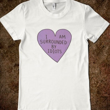 I am surrounded by idiots Women's T-Shirt