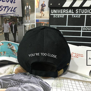 You're Too Close Dad Hat - Baseball Cap, Tumblr hat ,Strap Back Baseball Hat Baseball Cap , Low-Profile Baseball Cap Hat