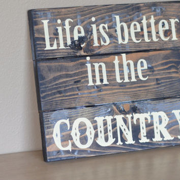 Life Is Better in The Country Wood Sign / Hand Painted Wood Sign / Rustic wood Sign / Country wood sign