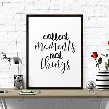Typography Poster, Collect Moments Not Things, Printable Art, Motivational Print, Quote Posters, Inspirational Print, Modern Wall Decor