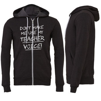 Don't Make Me Use My Teacher Voice Zipper Hoodie