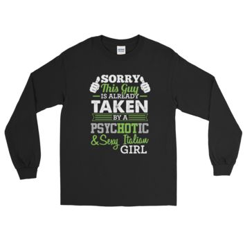 Sorry, This Guy Is Already Taken By A PsycHOTic & Sexy Italian Girl - Long Sleeve T-Shirt