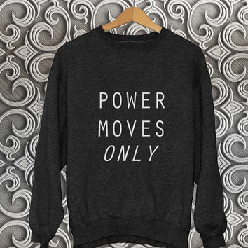 power moves only sweater Black Sweatshirt Crewneck Men or Women Unisex Size