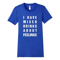 I Have Mixed Drinks About Feelings Drinking Bar Crawl Pub