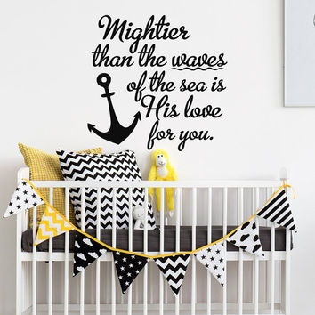 Mightier Than the Waves of the Sea Is His Love For You Psalm 93:4 Unique Wall Decal- Christian Wall Decal Nautical Theme Nursery Decor #20
