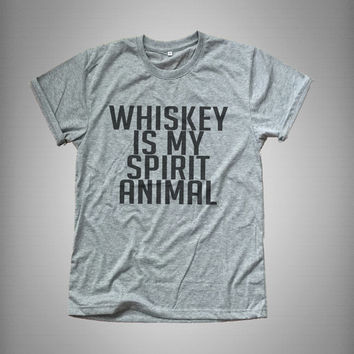 Whiskey is my spirit animal t-shirt fashion funny slogan womens gift girl teens fashion sassy cute instagram tumblr shirts grunge punk